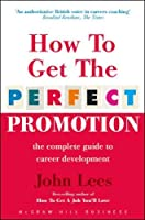 How To Get The Perfect Promotion - A Practical Guide To Improving Your Career Prospects