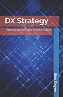 DX Strategy: Thinking about Digital Transformation (Technology & Strategy)