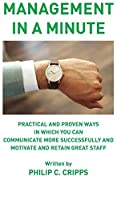 Management in a Minute: Practical and Proven Ways in Which You Can Communicate More Successfully and Motivate and Retain Great Staff
