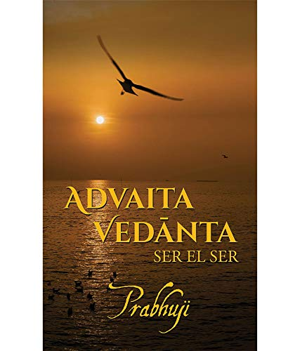 Advaita Vedanta: ser el Ser (Spanish Edition)