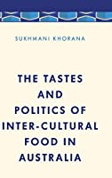 The Tastes and Politics of Intercultural Food in Australia (Media, Culture and Communication in Asia-pacific Societies)