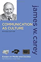 Communication as Culture, Revised Edition: Essays on Media and Society by James W. Carey(2008-09-19)
