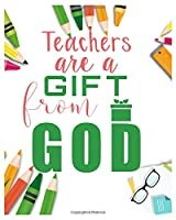 Teachers are a Gift From God: Teacher Notebook, Teacher Gift Journal Planner, Teacher Appreciation Gifts, Teacher day gift for all kind of teacher who love teach and love everyday lesson planner.