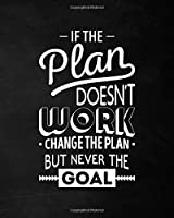 Notebook: Change The Plan But Never The Goal: Motivational Daily Journal |  Ruled White Paper | Blank Lined Workbook for Writing Notes | Large Note Book To Write In