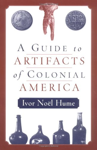Download A Guide to the Artifacts of Colonial America 0812217713