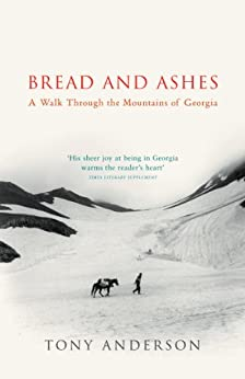 Bread And Ashes: A Walk Through the Mountains of Georgia by [Anderson, Tony]