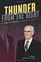 Thunder from the Right: Ezra Taft Benson in Mormonism and Politics
