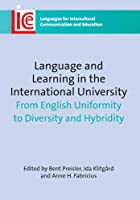 Language and Learning in the International University: From English Uniformity to Diversity and Hybridity (Languages for Intercultural Communication and Education)