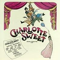 Charlotte Sweet (1982 Original Off-Broadway Cast) by Gerald Jay Markoe