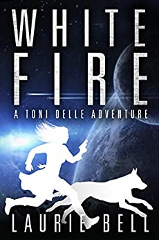 White Fire (A Toni Delle Adventure) by [Laurie Bell]