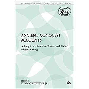 Ancient Conquest Accounts: A Study in Ancient Near Eastern and Biblical History Writing (The Library of Hebrew Bible/Old Testament Studies)