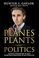 Planes Plants and Politics: A Mental Framework To Help Overcome Challenges in Any Industry