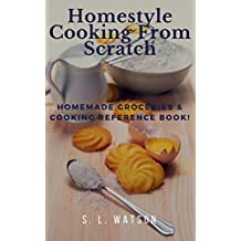 Homestyle Cooking From Scratch: Homemade Groceries & Cooking Reference Book! (Southern Cooking Recipes Book 73)