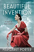 Beautiful Invention: A Novel of Hedy Lamarr