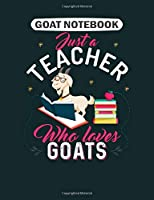 Goat  Notebook: funny teacher who loves goats book presen  College Ruled - 50 sheets, 100 pages - 7.44 x 9.69 inches
