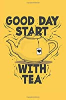 Good Day Start With Tea: Notebook | Diary | Composition | 6x9 | 120 Pages | Cream Paper | Tea Lovers Notebook Journal