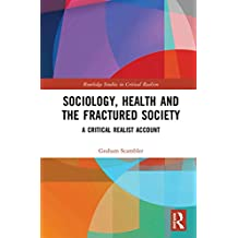 Sociology, Health and the Fractured Society: A Critical Realist Account (Routledge Studies in Critical Realism)