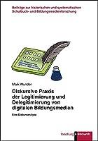 Diskursive Praxis der Legitimierung und Delegitimierung von digitalen Bildungsmedien: Eine Diskursanalyse