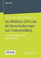 Das Weissbuch 2016 und die Herausforderungen von Strategiebildung: Zwischen Notwendigkeit und Moeglichkeit (Edition ZfAS)