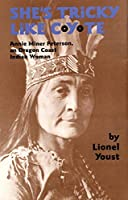 She's Tricky Like Coyote: Annie Miner Peterson, An Oregon Coast Indian Woman (Civilization of the American Indian)