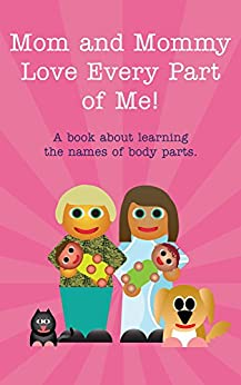 Mom and Mommy Love Every Part of Me!: A book about learning the names of body parts. (Books Just For Us 4) by [Dawson, Michael]