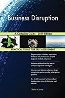 Business Disruption A Complete Guide - 2019 Edition