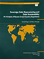 Sovereign Debt Restructuring and Debt Sustainability: An Analysis of Recent Cross-country Experience (Occasional Paper)