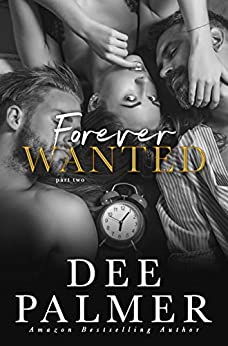 Forever Wanted: Part Two (Wanted Series Book 4) by [Palmer, Dee]