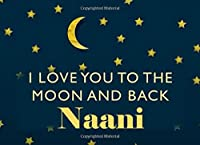 I Love You To the Moon and Back Naani: Grandma - What I Love About You - Fill In The Blank Book Gift - You Are Loved Prompt Journal - Reasons I Love You Write In List