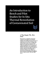 An Introduction to Bench and Pilot Studies for Site Screening for In Situ Thermal Remediation of Contaminated Soil