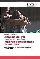 Análisis del rol materno en las madres adolescentes primerizas: Atendidas en el Centro de Salud de Tabacundo