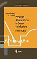 Positron Annihilation in Semiconductors: Defect Studies (Springer Series in Solid-State Sciences)