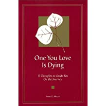 One You Love Is Dying: 12 Thoughts to Guide You on the Journey
