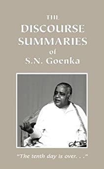The Discourse Summaries: Talks from a Ten-day Course in Vipassana Meditation by [Goenka, S. N.]