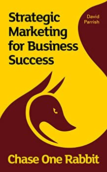 Chase One Rabbit: Strategic Marketing for Business Success: 63 Tips, Techniques and Tales  for Creative Entrepreneurs by [Parrish, David]