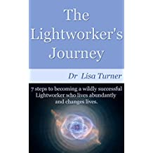The Lightworker's Journey: 7 steps to becoming a wildly successful Lightworker who lives abundantly and changes lives. (English Edition)