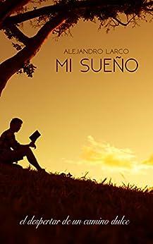 Mi sueño: El despertar de un camino dulce (Spanish Edition) by [Larco, Alejandro]