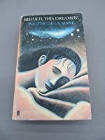 Behold, This Dreamer!: Of Reverie, Night, Sleep, Dream, Love-Dreams, Nightmare, Death, the Unconscious, the Imagination, Divination, the Artist and