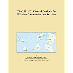 The 2011-2016 World Outlook for Wireless Communication Services