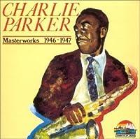 Masterworks: 1946-1947 by Charlie Parker