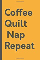 Coffee Quilt Nap Repeat: vintage quilt gifts for quilters,Quilter Gifts, Sewing, Gift For Quilter,Funny Quilting Gifts For Women( 110 pages - 6 x 9 inches )