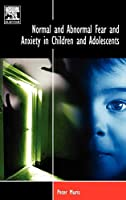 Normal and Abnormal Fear and Anxiety in Children and Adolescents (BRAT Series in Clinical Psychology)