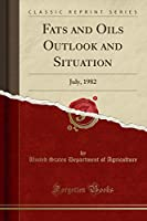 Fats and Oils Outlook and Situation: July, 1982 (Classic Reprint)