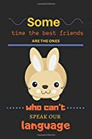 """Some time the best friends are the ones who can't speak our language: Cute Bunny Lined Journal, Cute bunny notebook, Bunny gift for a bunny mom, rabbit gift, Rabbit Lined Notebook to write in-120 Pages(6""""x9"""") Matte Cover Finish"""