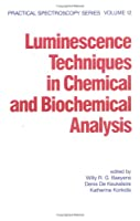 Luminescence Techniques in Chemical and Biochemical Analysis (Practical Spectroscopy)
