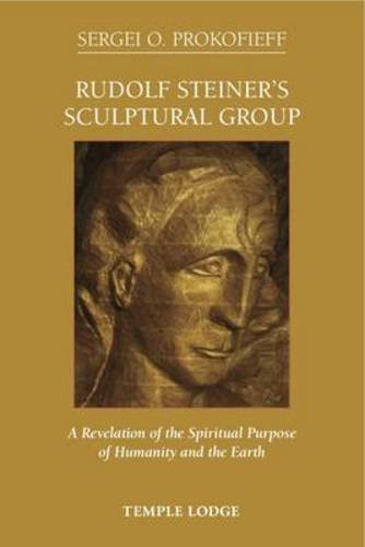 Download Rudolf Steiner's Sculptural Group: A Revelation of the Spiritual Purpose of Humanity and the Earth 1906999457