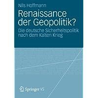 Renaissance der Geopolitik?: Die deutsche Sicherheitspolitik nach dem Kalten Krieg