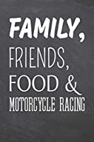 Family, Friends, Food & Motorcycle Racing: Motorcycle Racing Notebook, Planner or Journal - Size 6 x 9 - 110 Dot Grid Pages - Office Equipment, Supplies -Funny Motorcycle Racing Gift Idea for Christmas or Birthday