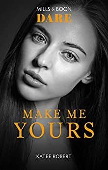 Make Me Yours by [Robert, Katee]