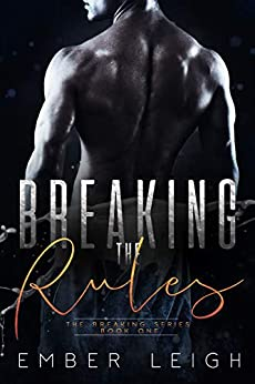 Breaking the Rules (The Breaking Series Book 1) by [Leigh, Ember]